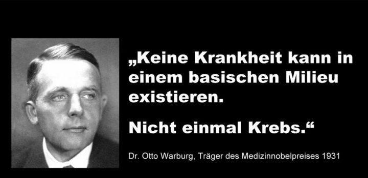 Keine Krankheit kann in einem basischen Milieu existieren! - Dr. Otto Warburg